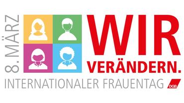 """""""Wir verändern"""" DGB-Motto zum Internationalen Frauentag 2017"""